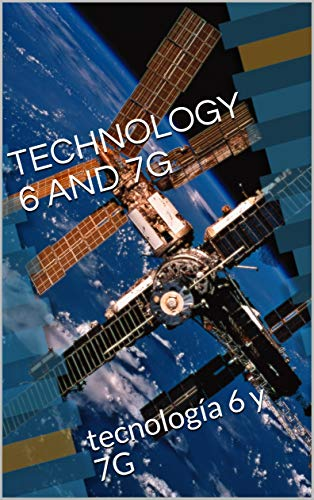 TECHNOLOGY 6 AND 7G: tecnología 6 y 7G (Spanish Edition)