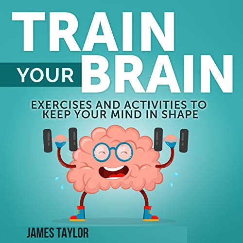 Train Your Brain: Exercises and Activities to Keep Your Mind in Shape cover art