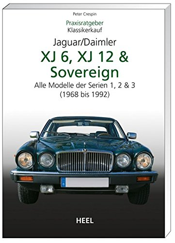 Praxisratgeber Klassikerkauf: Jaguar / Daimler XJ6, XJ12 & Sovereign. Alle Modelle der Serien 1, 2 & 3 (1968-1992)