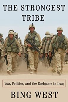 The Strongest Tribe: War, Politics, and the Endgame in Iraq by [Bing West]