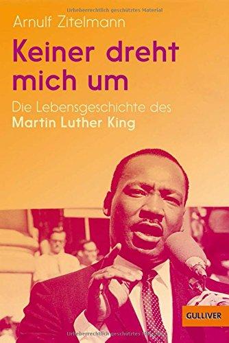 Keiner dreht mich um: Die Lebensgeschichte des Martin Luther King (Gulliver / Biographie)