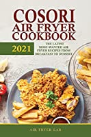 Cosori Air Fryer Cookbook 2021: The Latest Most-Wanted Air Fryer Recipes from Breakfast to Dessert