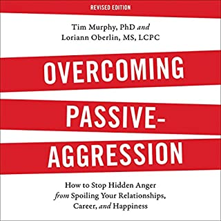 Overcoming Passive-Aggression, Revised Edition     How to Stop Hidden Anger from Spoiling Your Relationships, Career, and Happiness              By:                                                                                                                                 Tim Murphy,                                                                                        Loriann Oberlin                               Narrated by:                                                                                                                                 Peter Coleman                      Length: 10 hrs and 32 mins     9 ratings     Overall 4.8