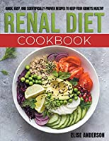 Renal Diet Cookbook: Quick, Easy, and Scientifically-Proven Recipes to Keep Your Kidneys Healthy