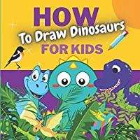 How to Draw Dinosaurs For Kids: Drawing Grid Activity Book for Kids, Develop and Practice Child's Drawing Skills
