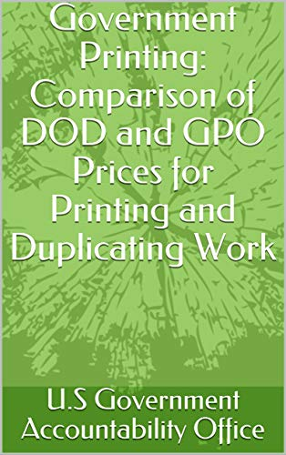 Government Printing: Comparison of DOD and GPO Prices for Printing and Duplicating...