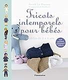 Tricots intemporels pour bébés: Modèles de 0 à 2 ans ; Huit anneaux marqueurs offerts