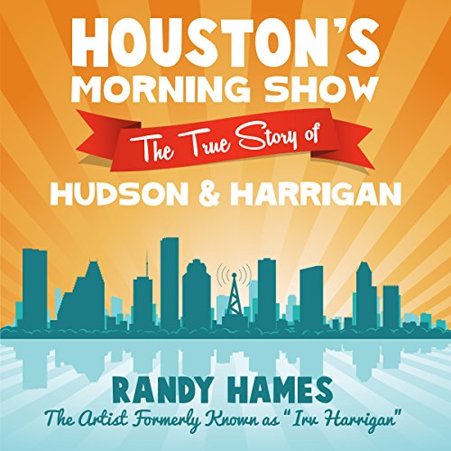 Houston's Morning Show: The True Story of Hudson & Harrigan audiobook cover art