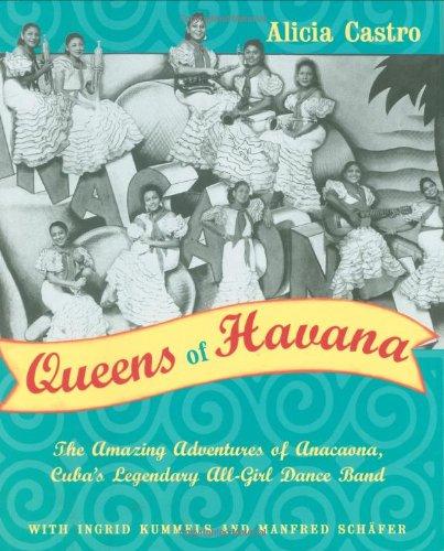 Queens of Havana: The Amazing Adventures of Anacaona, Cuba's Legendary All-Girl Dance Band