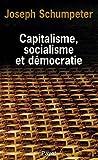 Capitalisme, socialisme et démocratie - Suivi de Les possibilités actuelles du socialisme et La marche au socialisme