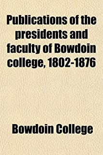 Publications of the Presidents and Faculty of Bowdoin College, 1802-1876