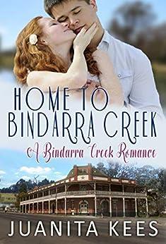 Home to Bindarra Creek (A Bindarra Creek Romance) by [Juanita Kees]