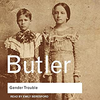 Gender Trouble     Feminism and the Subversion of Identity              By:                                                                                                                                 Judith Butler                               Narrated by:                                                                                                                                 Emily Beresford                      Length: 8 hrs and 25 mins     9 ratings     Overall 3.2