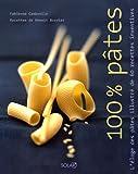 100% Pâtes - L'éloge des pâtes illustré de 60 recettes inventives