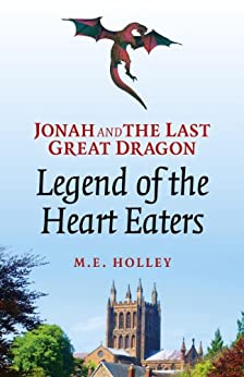Jonah and the Last Great Dragon: Legend of the Heart Eaters by [M E. Holley]