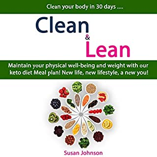 Clean & Lean: Clean Your Body in 30 days .... Maintain Your Physical Well-being and Weight with Our Keto Diet Meal Plan! New Life, New Lifestyle, a New You! audiobook cover art