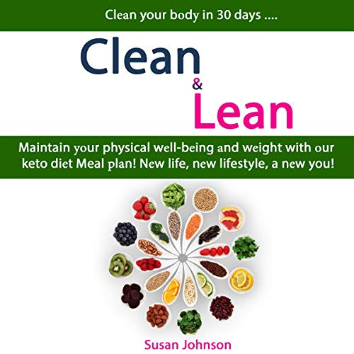 Clean & Lean: Clean Your Body in 30 days .... Maintain Your Physical Well-being and Weight with Our Keto Diet Meal Plan! New Life, New Lifestyle, a New You! Audiobook By Susan Johnson cover art