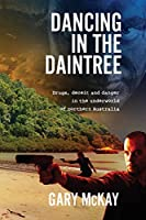 Dancing in the Daintree: Drugs, deceit and danger in the underworld of northern Australia