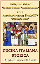 Cucina Italiana Storica. Dal Medioevo all'Artusi: