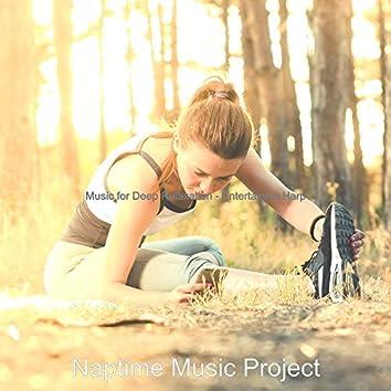 Music for Deep Relaxation - Entertaining Harp