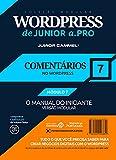 COMENTÁRIOS NO WORDPRESS [MÓDULO 7] - Coleção Modular WordPress de Junior a .Pro (Português - Brasil): Guia Definitivo em WordPress baseado em Marketing ... (Português - Brasil)) (Portuguese Edition)