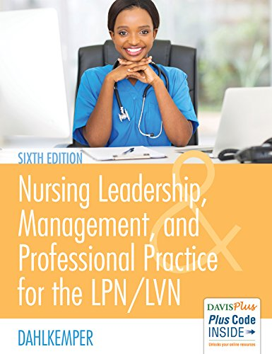 Compare Textbook Prices for Nursing Leadership, Management, and Professional Practice For The LPN/LVN Sixth Edition ISBN 9780803660854 by Dahlkemper MSN  RN, Tamara R.