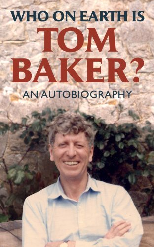 WHO ON EARTH IS TOM BAKER? An Autobiography by [Tom Baker]