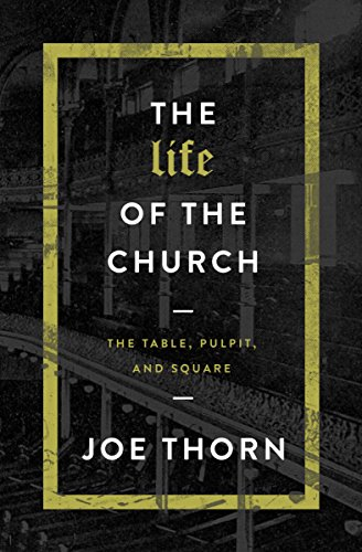 The Life of the Church: The Table, Pulpit, and Square (English Edition)