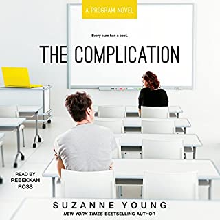 The Complication     Program, Book 6              By:                                                                                                                                 Suzanne Young                               Narrated by:                                                                                                                                 Rebekkah Ross                      Length: 11 hrs and 21 mins     22 ratings     Overall 4.5