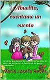 Abuelita, cuéntame un cuento: Un librito que muestra las vivencias de los niños de ayer y de hoy junto a la fantasía de los juegos tradicionales