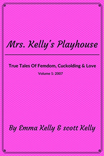 Mrs. Kelly's Playhouse: True Tales of Femdom, Cuckolding & Love (Mrs Kelly's Playhouse Book 1)