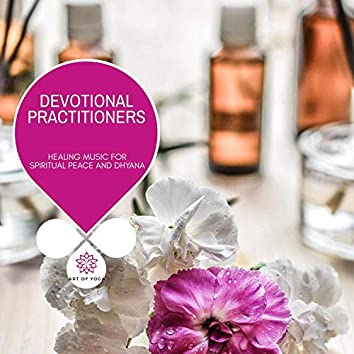Devotional Practitioners - Healing Music For Spiritual Peace And Dhyana