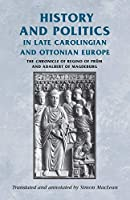 History and Politics in Late Carolingian and Ottonian Europe: The Chronicle of Regino of Prum and Adalbert of Magdeburg (Manchester Medieval Sources)