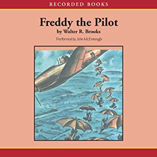 Freddy the Pilot                   By:                                                                                                                                 Walter Brooks                               Narrated by:                                                                                                                                 John McDonough                      Length: 4 hrs and 58 mins     23 ratings     Overall 4.9