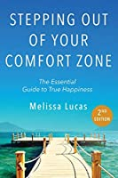 Stepping Out of Your Comfort Zone: The Essential Guide to True Happiness Second Edition