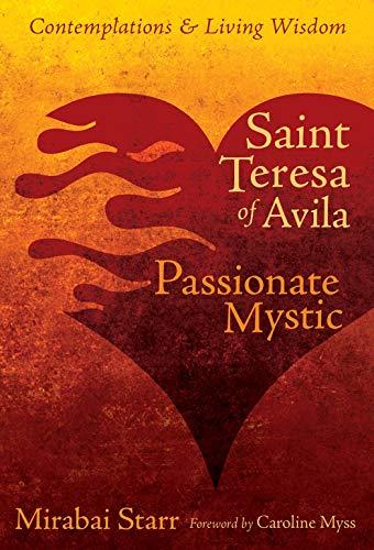 Saint Teresa of Avila: Passionate Mystic (Contemplations & Living Wisdom)