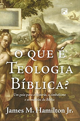 O que é teologia bíblica?: um guia para a história, o simbolismo e os modelos da Bíblia