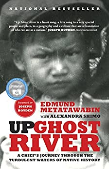 Up Ghost River: A Chief's Journey Through the Turbulent Waters of Native History by [Edmund Metatawabin, Alexandra Shimo]