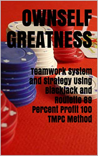 Teamwork System and Strategy Using Blackjack and Roulette 89 Percent Profit 100 TMPC Method (English Edition)