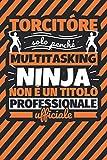 Taccuino foderato: torcitóre - solo perché multitasking ninja non è un titolo professionale ufficiale