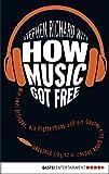 How Music Got Free: Wie zwei Erfinder, ein Plattenboss und ein Gauner eine ganze Industrie zu Fall brachten