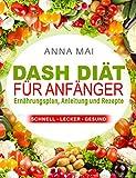 DASH Diät für Anfänger: Ernährungsplan, Anleitung und Rezepte (Kochbuch, Diabetes,...