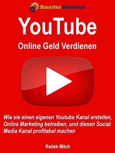 Mit Youtube online Geld verdienen: Wie Sie einen eigenen Youtube Kanal...