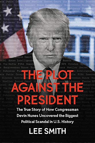Compare Textbook Prices for The Plot Against the President: The True Story of How Congressman Devin Nunes Uncovered the Biggest Political Scandal in U.S. History  ISBN 9781546085034 by Smith, Lee