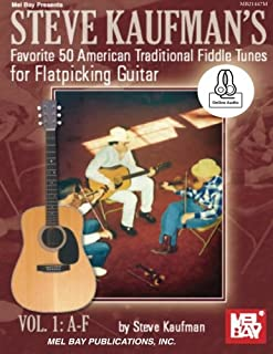 Steve Kaufman's Favorite 50 American Traditional Fiddle Tunes: For Flatpicking Guitar Vol. 1: A-F