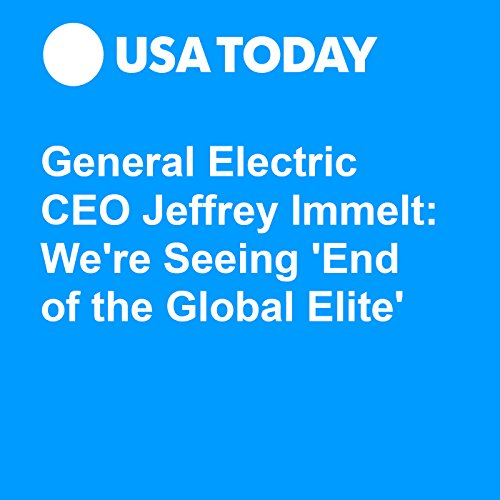 General Electric CEO Jeffrey Immelt: We're Seeing 'End of the Global Elite' audiobook cover art