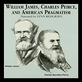 William James, Charles Peirce, and American Pragmatism                   By:                                                                                                                                 James Campbell                               Narrated by:                                                                                                                                 Lynn Redgrave                      Length: 2 hrs     45 ratings     Overall 4.1