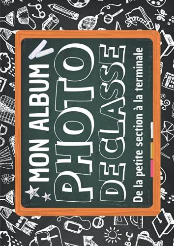 Mon Album Photo de Classe: Carnet photo à compléter de la maternelle au lycée | Pour coller vos photos , noter vos meilleurs souvenirs | Pour les ... 3ème 2nd 1ère Terminale | Format 21*29.7 cm