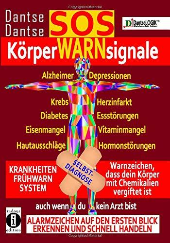 SOS-KörperWARNsignale - KRANKHEITEN-FRÜHWARNSYSTEM: Auch wenn du kein Arzt bist, Alarmzeichen auf den ersten Blick erkennen und schnell handeln