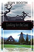Looking for the Lost: Journeys Through a Vanishing Japan (Kodansha Globe)